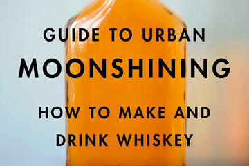 How To Make and Drink Whiskey: A Primer on Urban Moonshining